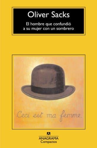 El hombre que confundió a su mujer con un sombrero. Colección de Compactos Anagrama nº 482. Autor Oliver Sacks. Edición de José Manuel Álvarez Flórez